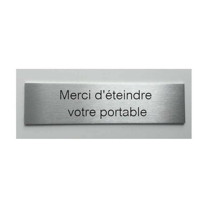 plaque de porte d interieur inox brosse merci d eteindre votre portable 150x50 ou 200x50. Black Bedroom Furniture Sets. Home Design Ideas